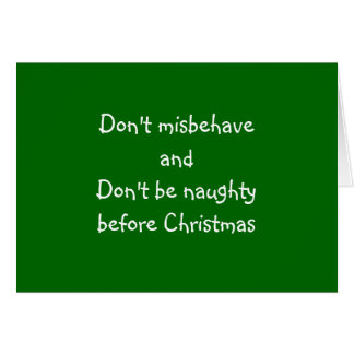 DON'T MISBEHAVE OR BE NAUGHTY GREETING CARD