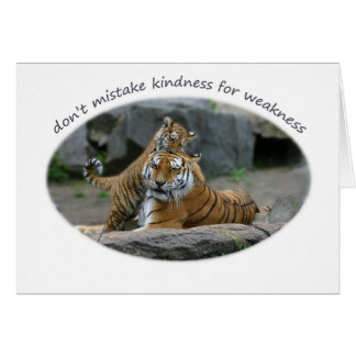 Don't mistake kindness for weakness greeting card