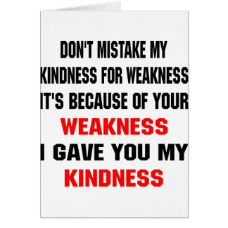 Don't Mistake My Kindness For Weakness Cards