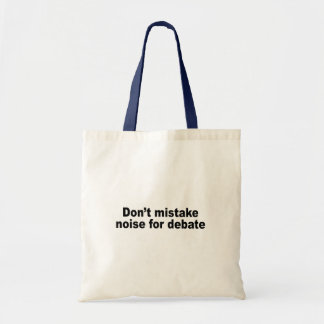 Don't mistake noise for debate tote bags