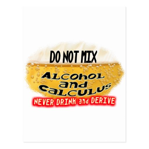 DON'T MIX ALCOLHOL & CALCULUS  NO DRINK AND DERIVE POSTCARD