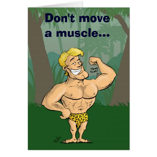 Don't move a muscle - happy birthday card