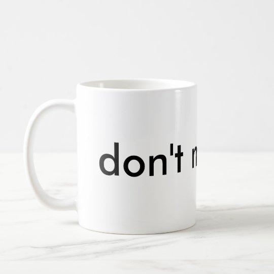 """""""Don't Mug Me"""" mug"""