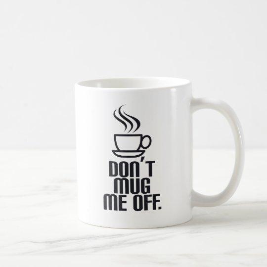 Don't Mug Me Off