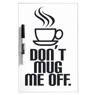 Don't Mug Me Off Dry-Erase Boards