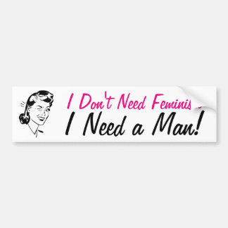 Don't Need Feminism Need a Man: Funny AntiFeminism Bumper Sticker