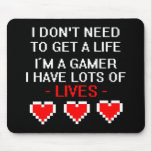 Don't Need To Get A Life Mouse Pad