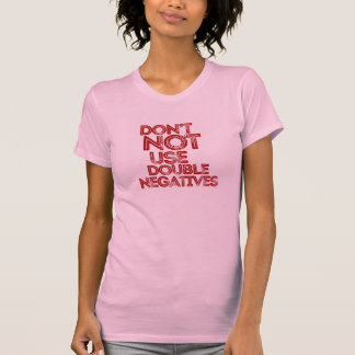 Don't Not Use Double Negatives T-Shirt