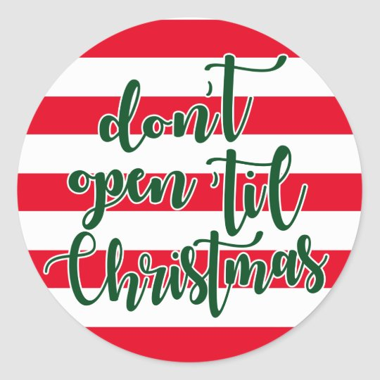 don't open 'til Christmas Classic Round Sticker
