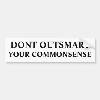 DONT OUTSMART, YOUR COMMONSENSE BUMPER STICKER