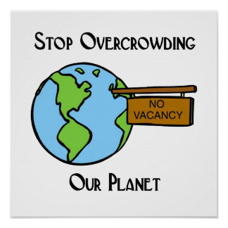 Don't overcrowd our planet! posters