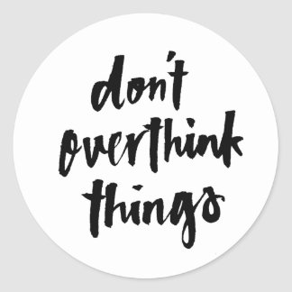 Don't overthink things Inspirational Quote Classic Round Sticker