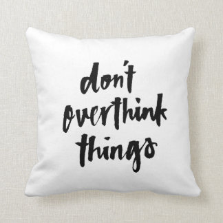 Don't overthink things Inspirational Quote Cushion