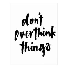 Don't overthink things Inspirational Quote Postcard at Zazzle
