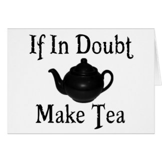 Don't panic - make tea! card