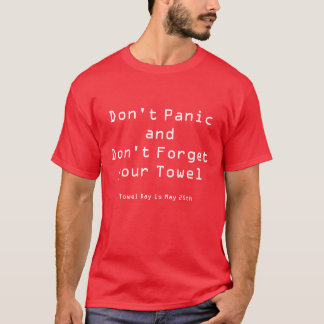 Don't PanicandDon't Forget your Towel, Towel Da... T-Shirt