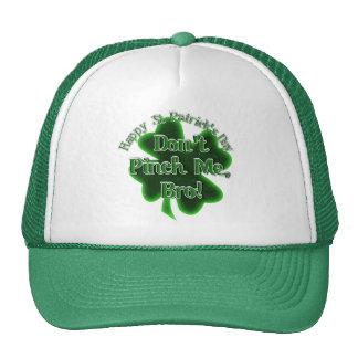 Don't Pinch Me, Bro, It's St Patrick's Day! Trucker Hats