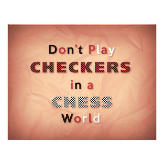 Don't Play Checkers in a Chess World Photo Paper
