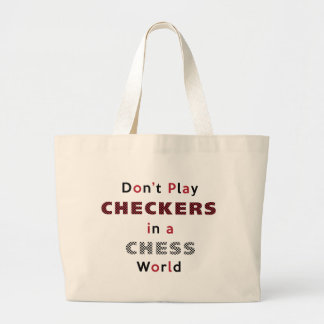 Don't Play Checkers in a Chess World Tote Bag