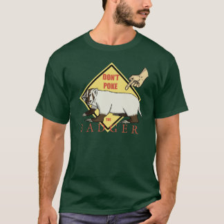 Don't Poke the Badger! T-Shirt