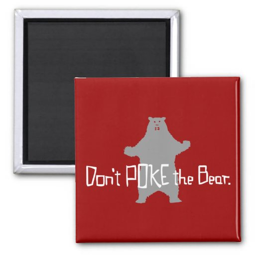 Don't Poke the BEAR Refrigerator Magnets