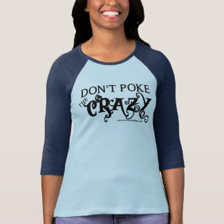 Don't Poke the Crazy T Shirts