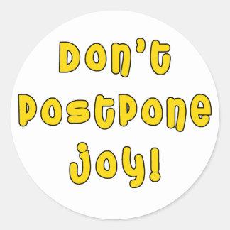 Don't Postpone Joy! Round Sticker