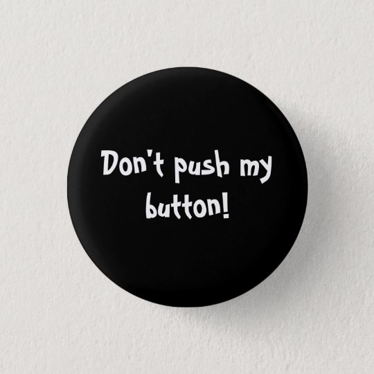 Don't push my button! 3 cm round badge