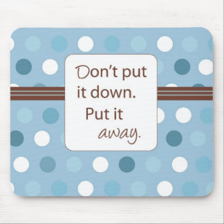 Don't Put it Down, Put it Away Mouse Pad