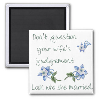 Don't Question your Wife's Judgment Magnet