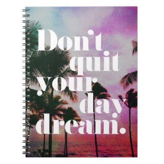 Don't Quit Your Day Dream Motivational Quote Notebook
