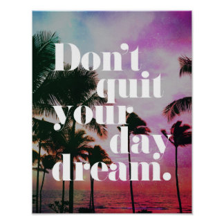 Don't Quit Your Day Dream Motivational Quote Poster