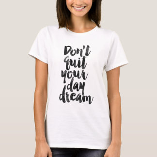 Don't quit your day dream T-Shirt