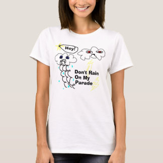 Don't Rain On My Parade T-Shirt