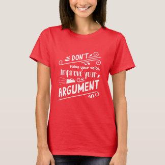 Don't Raise Your Voice - Improve Your Argument T-Shirt