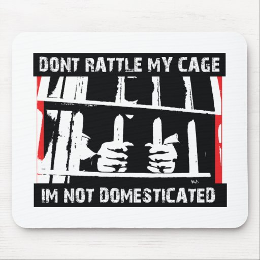 Don't rattle my cage I'm not domesticated Mouse Pads
