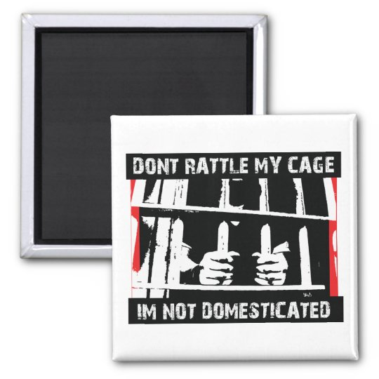 Don't rattle my cage I'm not domesticated Square Magnet