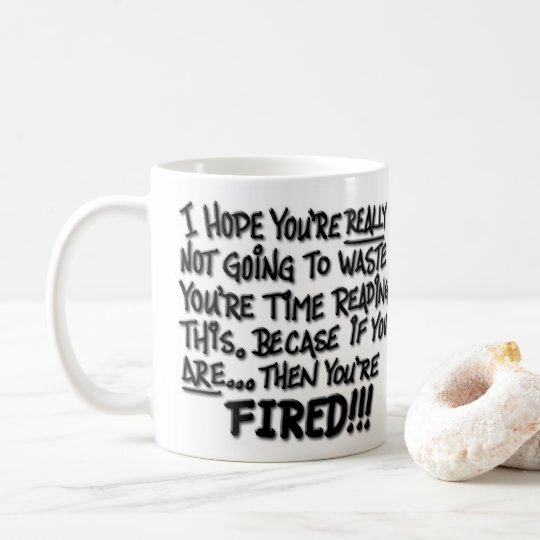 Don't Read! You're FIRED! Coffee Mug