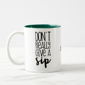Don't Really Give A Sip Coffee Mug