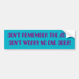 DON'T REMEMBER THE 60'S? DON'T WORRY NO ONE DOES! BUMPER STICKER