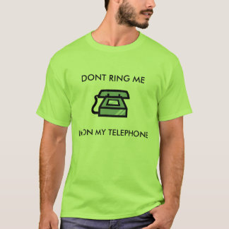Dont Ring Me Im On My Telephone - T-Shirt