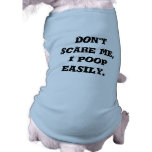 Don't scare me, I poop easily. Sleeveless Dog Shirt