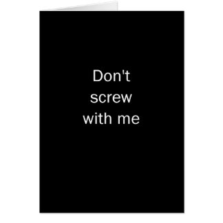 Don't Screw With Me Greeting Card