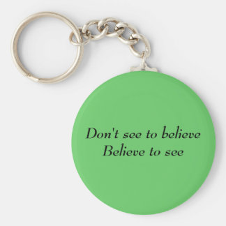 Don't see to believe Believe to see Keychain