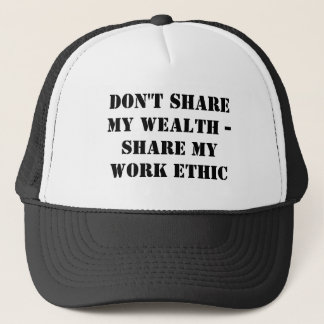Don't share my wealth -Share my work ethic Trucker Hat