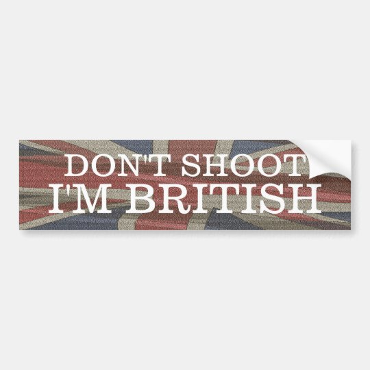 Don't Shoot I'm British bumper sticker