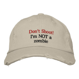 Don't Shoot!  I'm NOT a zombie Embroidered Hat