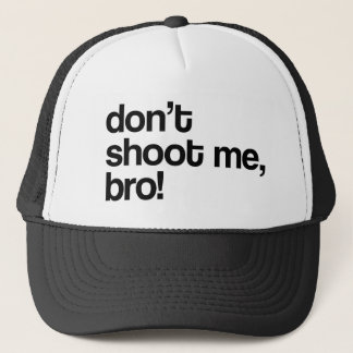 don't shoot me bro trucker hat