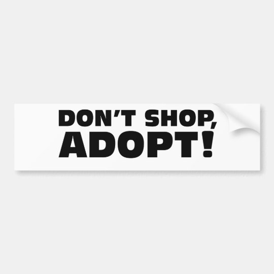 DON'T SHOP, ADOPT! BUMPER STICKER