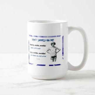 Don't Should On Me! Coffee Mug